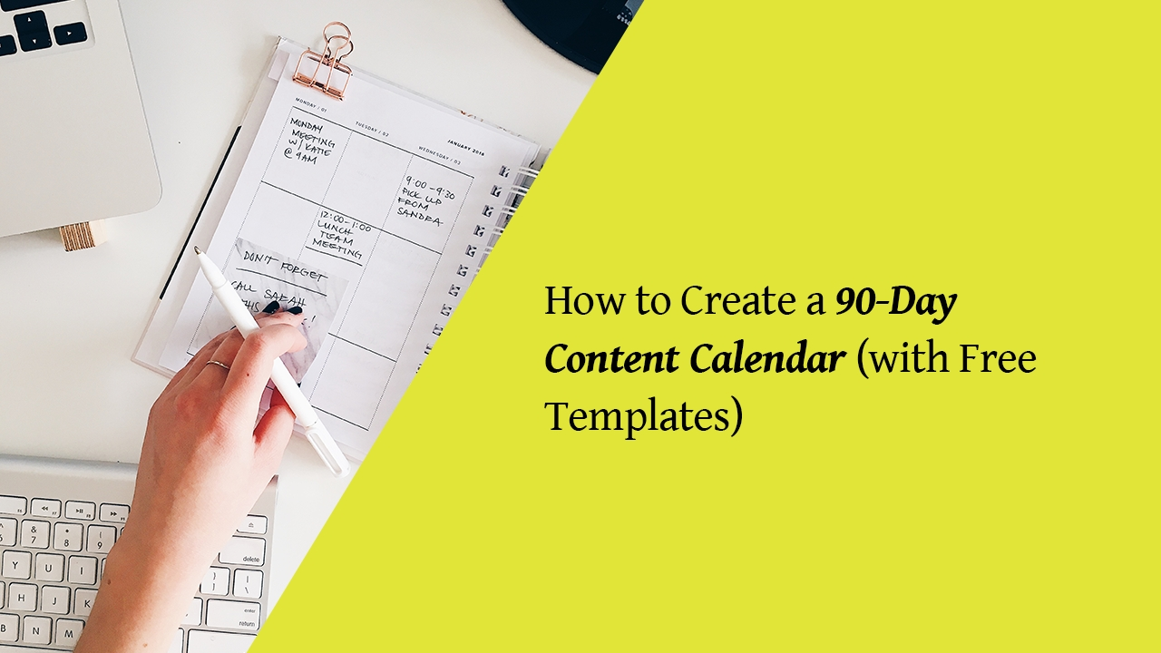 How To Create A 90-Day Content Calendar (With Free Templates)