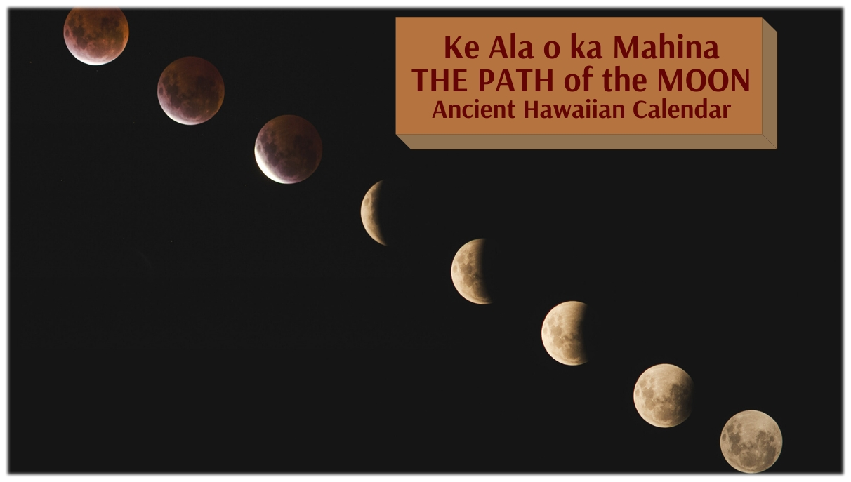 Ke Ala O Ka Mahina - The Path Of The Moon - Ancient Hawaiian