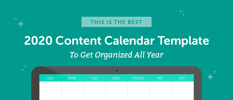 The Best 2020 Content Calendar Template: Get Organized All Year
