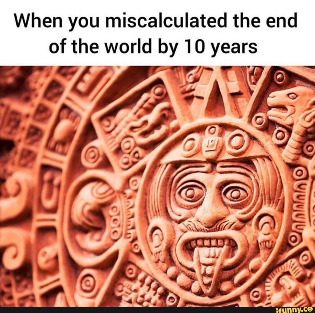 When You Miscalculated The End Of The World By Ao Years