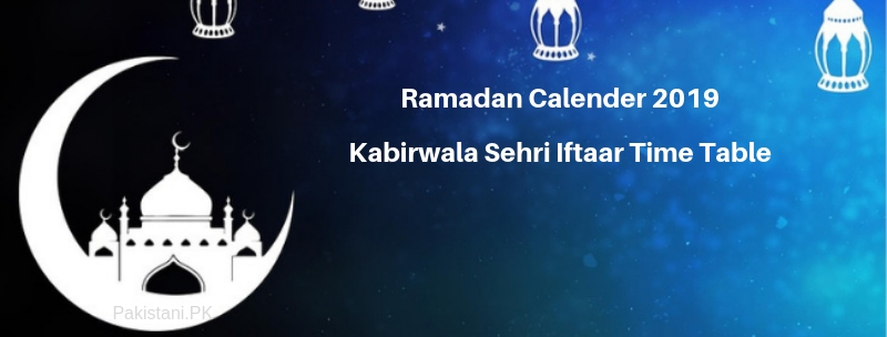 Kabirwala Ramadan Calendar 2019 - Sehri & Iftari Time